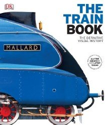 Atkinson Sam, Dunne Jemima, Hennessy Kathryn - The Train Book: The Definitive Visual History